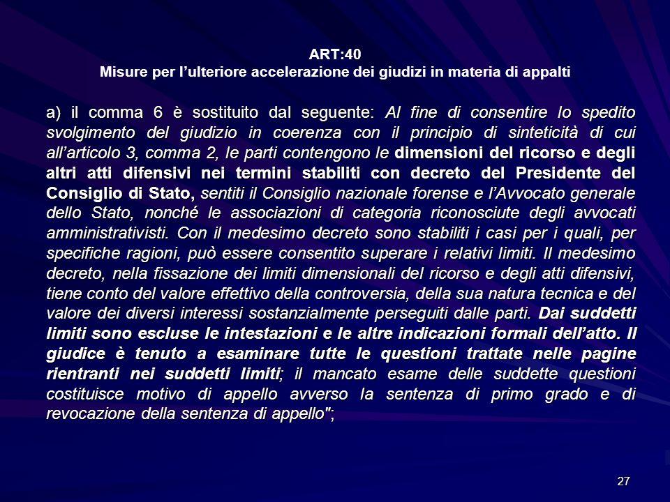 ART:40 Misure per l'ulteriore accelerazione dei giudizi in materia di appalti a) il comma 6 è sostituito dal seguente: Al fine di consentire lo spedit