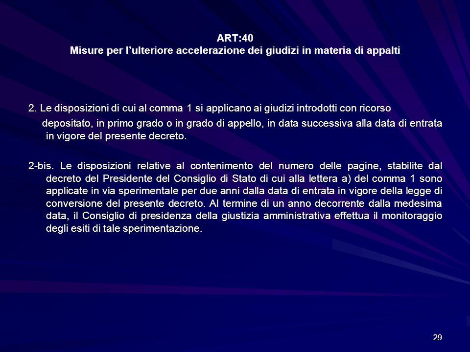 ART:40 Misure per l'ulteriore accelerazione dei giudizi in materia di appalti 2. Le disposizioni di cui al comma 1 si applicano ai giudizi introdotti