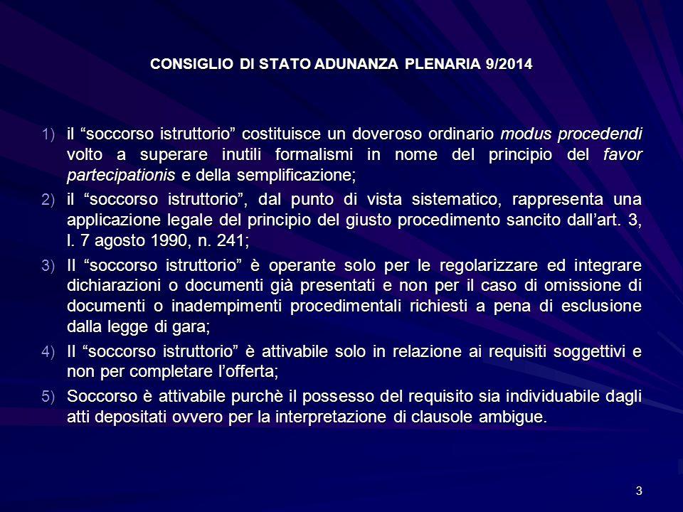 """CONSIGLIO DI STATO ADUNANZA PLENARIA 9/2014 1) il """"soccorso istruttorio"""" costituisce un doveroso ordinario modus procedendi volto a superare inutili f"""