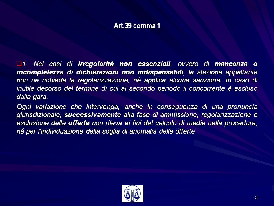 Art.39 comma 1  1. Nei casi di irregolarità non essenziali, ovvero di mancanza o incompletezza di dichiarazioni non indispensabili, la stazione appal