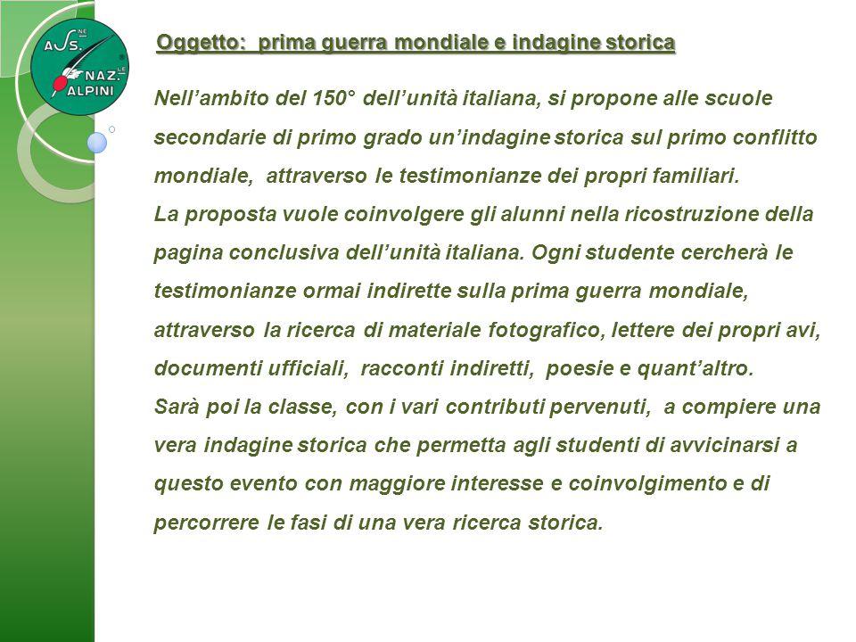 Oggetto: prima guerra mondiale e indagine storica Nell'ambito del 150° dell'unità italiana, si propone alle scuole secondarie di primo grado un'indagi