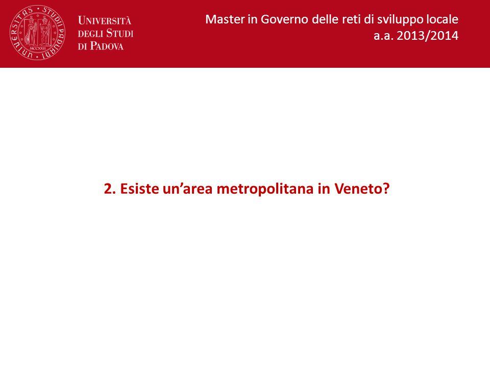 2.Esiste un'area metropolitana in Veneto. Master in Governo delle reti di sviluppo locale a.a.