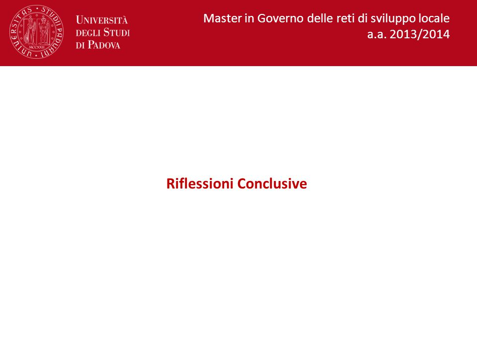 Master in Governo delle reti di sviluppo locale a.a. 2013/2014 Riflessioni Conclusive