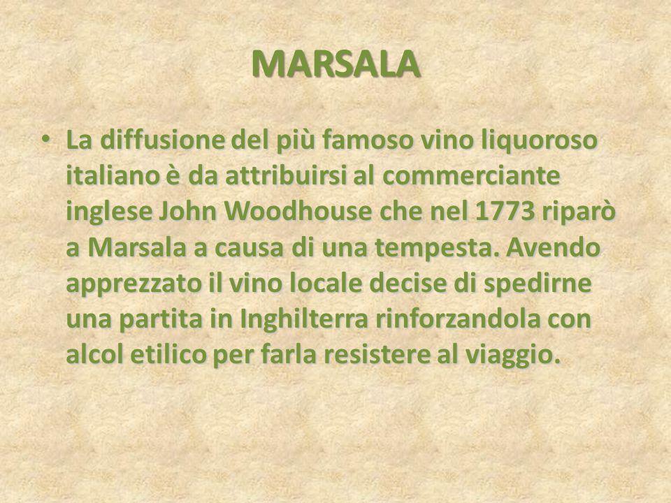 MARSALA La diffusione del più famoso vino liquoroso italiano è da attribuirsi al commerciante inglese John Woodhouse che nel 1773 riparò a Marsala a c
