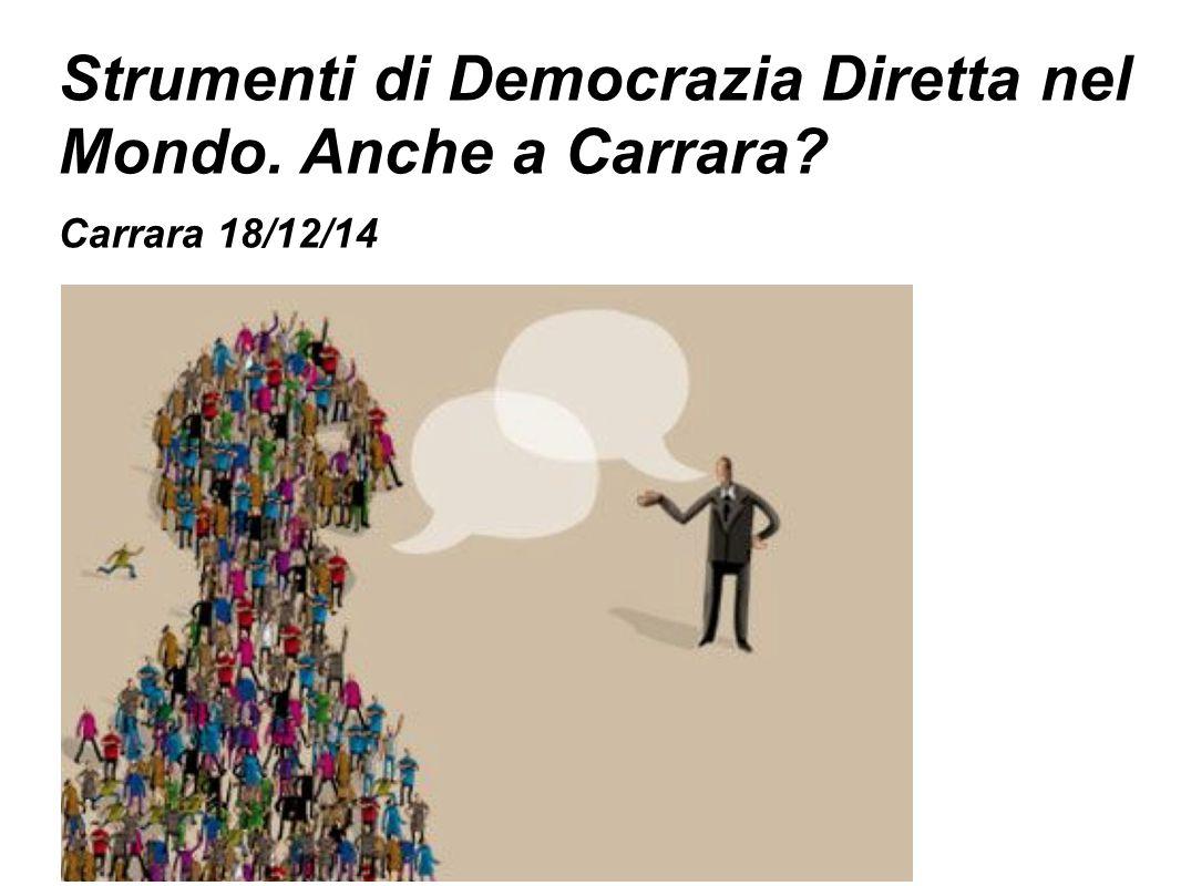 Strumenti di Democrazia Diretta nel Mondo. Anche a Carrara? Carrara 18/12/14