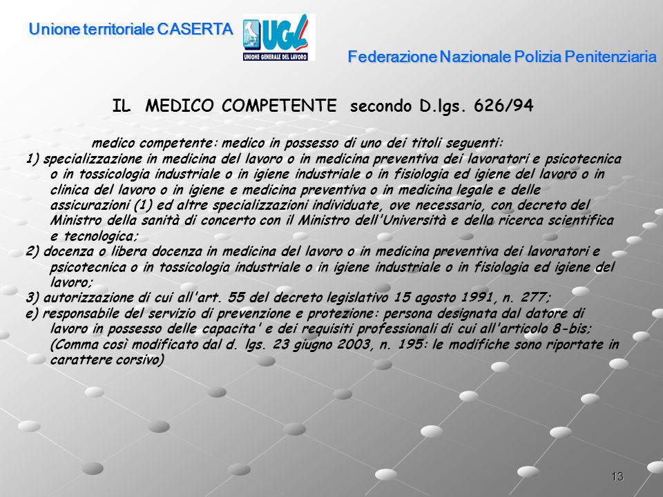 13 Federazione Nazionale Polizia Penitenziaria IL MEDICO COMPETENTE secondo D.lgs. 626/94 medico competente: medico in possesso di uno dei titoli segu