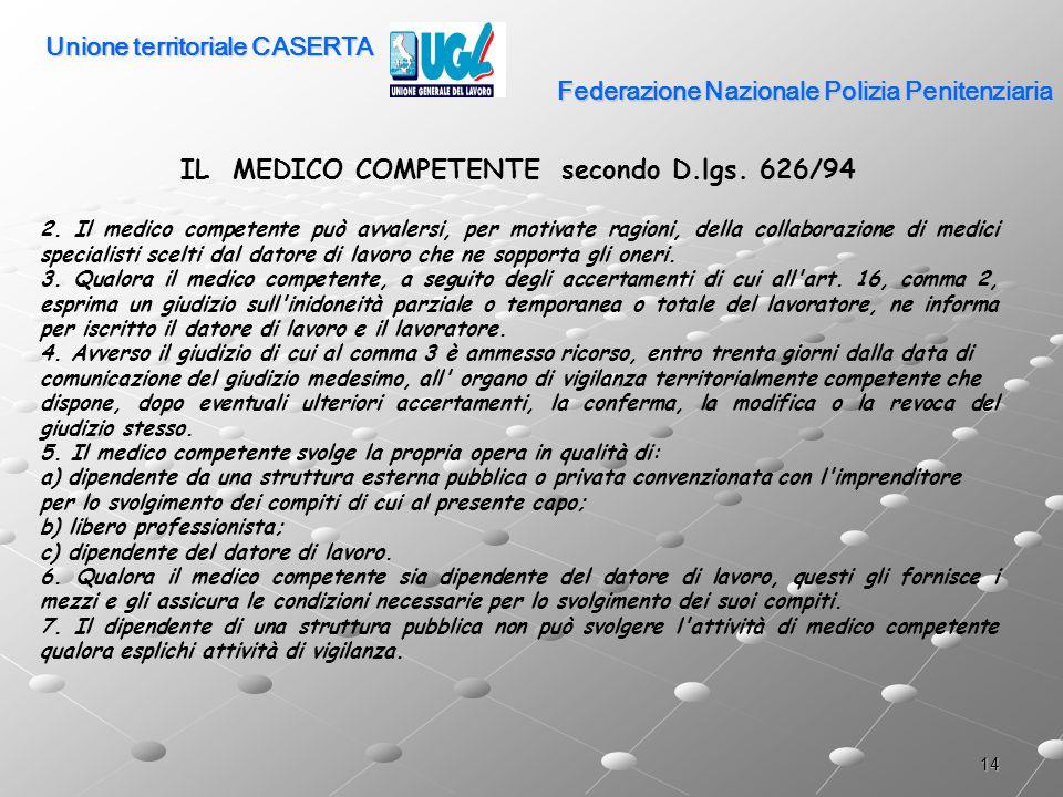 14 Federazione Nazionale Polizia Penitenziaria IL MEDICO COMPETENTE secondo D.lgs. 626/94 2. Il medico competente può avvalersi, per motivate ragioni,