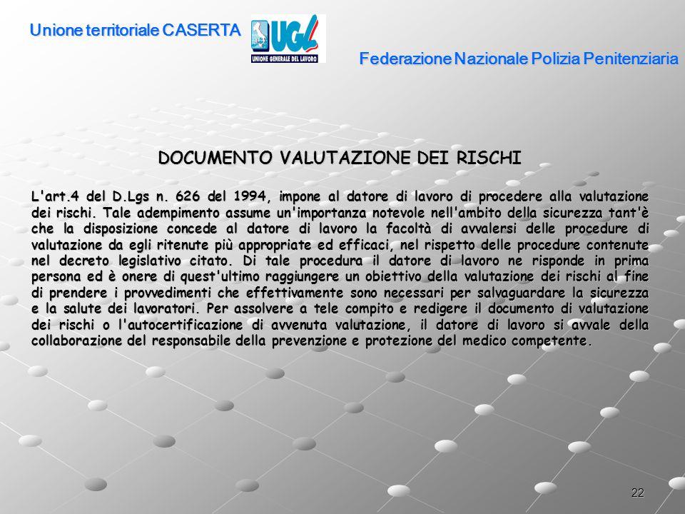 22 Federazione Nazionale Polizia Penitenziaria DOCUMENTO VALUTAZIONE DEI RISCHI L'art.4 del D.Lgs n. 626 del 1994, impone al datore di lavoro di proce