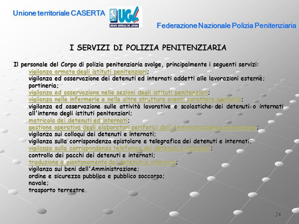 24 Federazione Nazionale Polizia Penitenziaria I SERVIZI DI POLIZIA PENITENZIARIA Il personale del Corpo di polizia penitenziaria svolge, principalmen