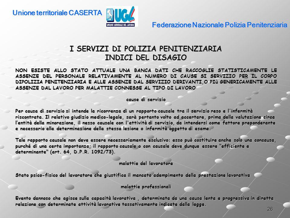 26 Federazione Nazionale Polizia Penitenziaria I SERVIZI DI POLIZIA PENITENZIARIA INDICI DEL DISAGIO NON ESISTE ALLO STATO ATTUALE UNA BANCA DATI CHE