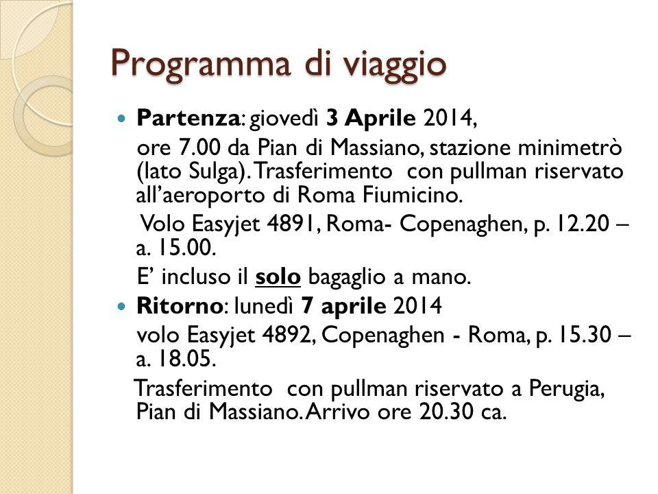 Programma di viaggio Partenza: giovedì 3 Aprile 2014, ore 7.00 da Pian di Massiano, stazione minimetrò (lato Sulga).