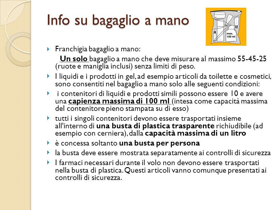 Info su bagaglio a mano  Franchigia bagaglio a mano: Un solo bagaglio a mano che deve misurare al massimo 55-45-25 (ruote e maniglia inclusi) senza limiti di peso.