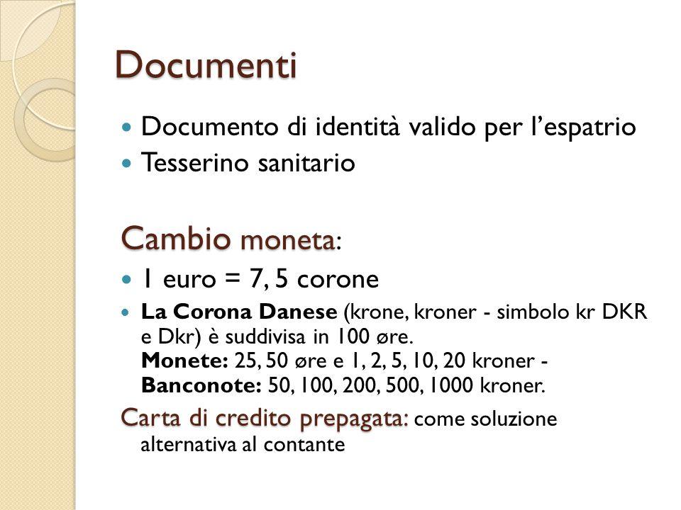 Documenti Documento di identità valido per l'espatrio Tesserino sanitario Cambio moneta Cambio moneta : 1 euro = 7, 5 corone La Corona Danese (krone, kroner - simbolo kr DKR e Dkr) è suddivisa in 100 øre.