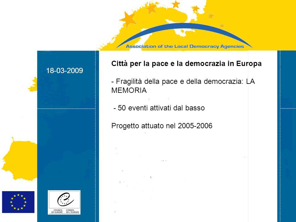 18-03-2009 Strasbourg 05/06/07 Strasbourg 31/07/07 18-03-2009 EUR-Azione: Cittadini attivi per l Europa - Eventi locali e internazionali - Comitati di cittadini a livello locale e transnazionale - mozioni presentate direttamente alla CE durante l evento finale Punto chiave: cittadini direttamente coinvolti nella costruzione dell Europa: da livello locale a livello transnazionale Progetto attuato nel 2006-2007