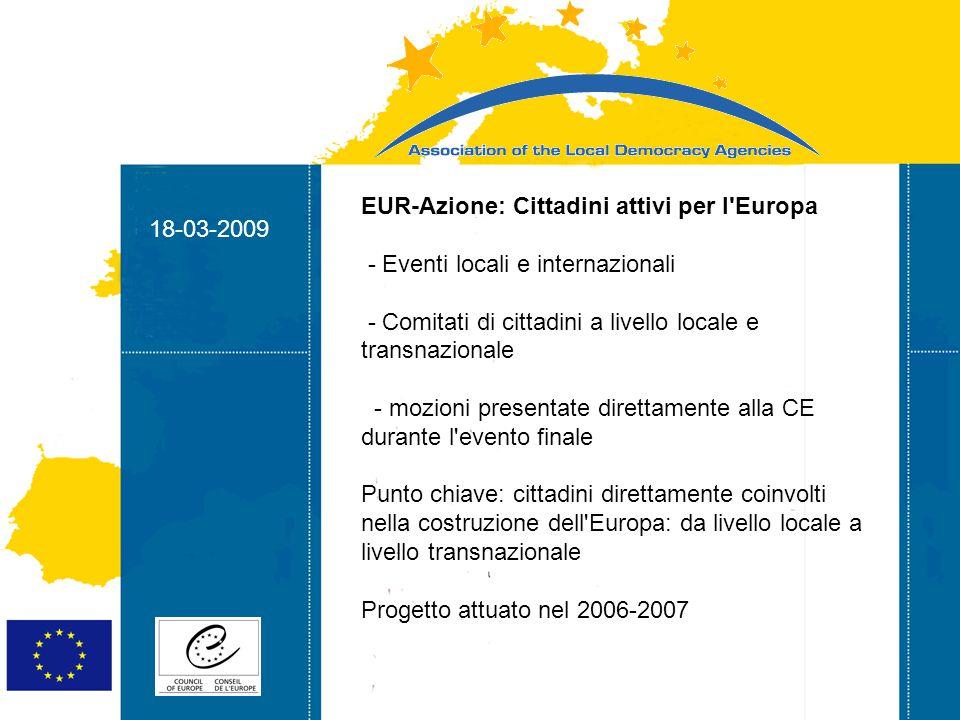 18-03-2009 Strasbourg 05/06/07 Strasbourg 31/07/07 18-03-2009 L impatto dell Unione europea sulla politica delle amministrazioni locali in merito alla partecipazione della società civile - Rafforzare il dialogo tra l UE e i cittadini al fine di favorire una cittadinanza Europea attiva e partecipativa e per avvicinare i cittadini Europei alle Istituzioni e incoraggiarli ad un più significativo impegno - seminari locali, eventi internazionali, attività di ricerca Progetto attuato nel 2006-2007