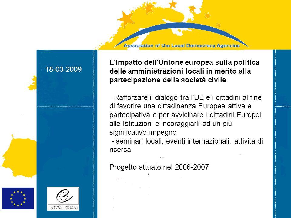 18-03-2009 Strasbourg 05/06/07 Strasbourg 31/07/07 18-03-2009 Gioventù la giusta direzione la promozione e la visibilità del programma GIOVENTÙ IN AZIONE e la fornitura di nuove competenze e abilità per i partecipanti (moltiplicatori) Principali risultati: 1.Creazione di una rete di ambasciatori della gioventù coinvolti e motivati nel campo della Gioventù in azione 2.Creazione di 10 info.points 3.Creazione di una rete di organizzazioni attive nel campo del Servizio Volontario Europeo SVE) Progetto in corso di attuazione (2006-2009)