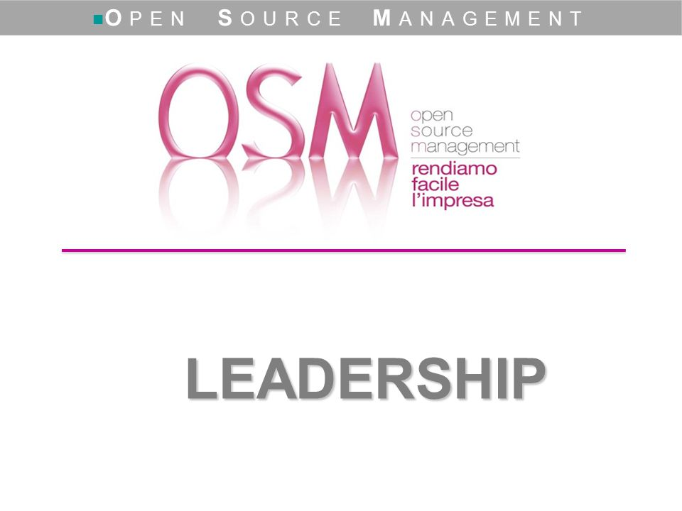 LEADERSHIP www.opensourcemanagement.it O PEN S OURCE M ANAGEMENT