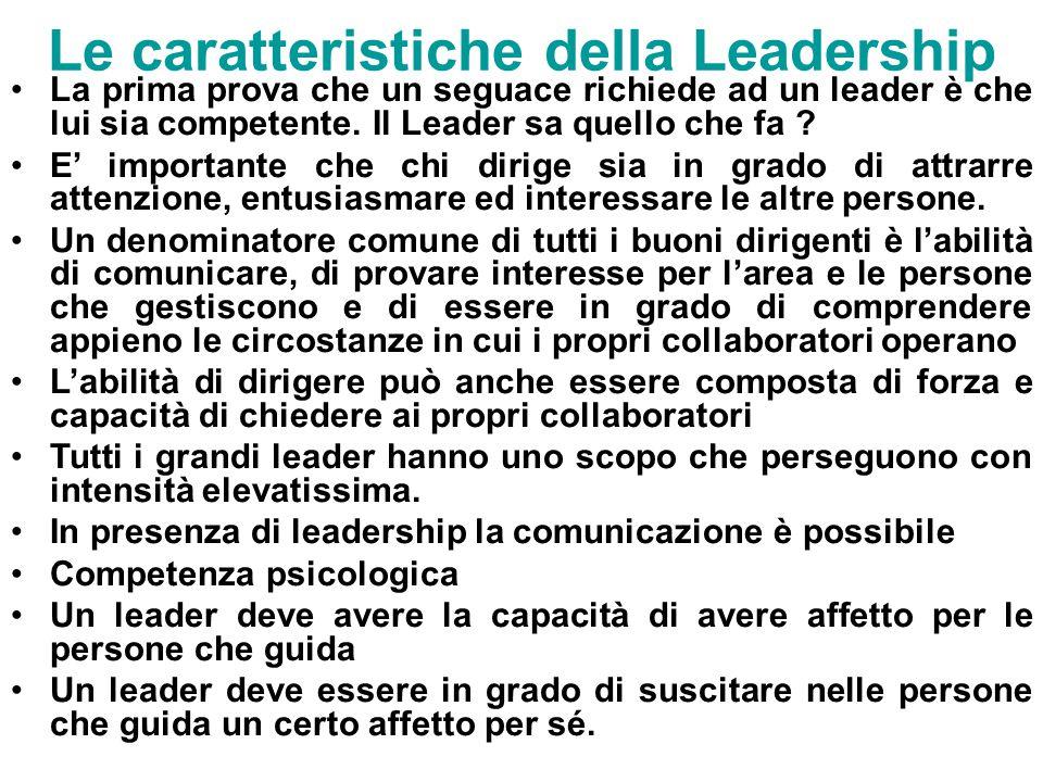 Le caratteristiche della Leadership La prima prova che un seguace richiede ad un leader è che lui sia competente. Il Leader sa quello che fa ? E' impo