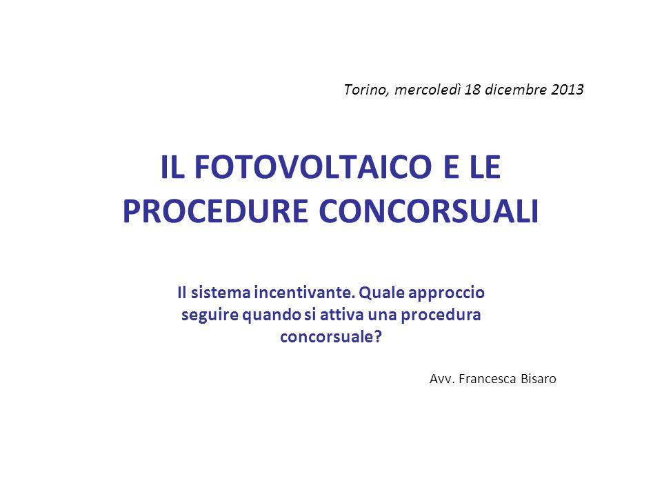 Torino, mercoledì 18 dicembre 2013 IL FOTOVOLTAICO E LE PROCEDURE CONCORSUALI Il sistema incentivante.