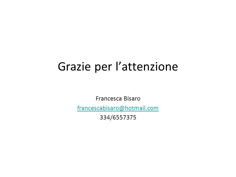 Grazie per l'attenzione Francesca Bisaro francescabisaro@hotmail.com 334/6557375