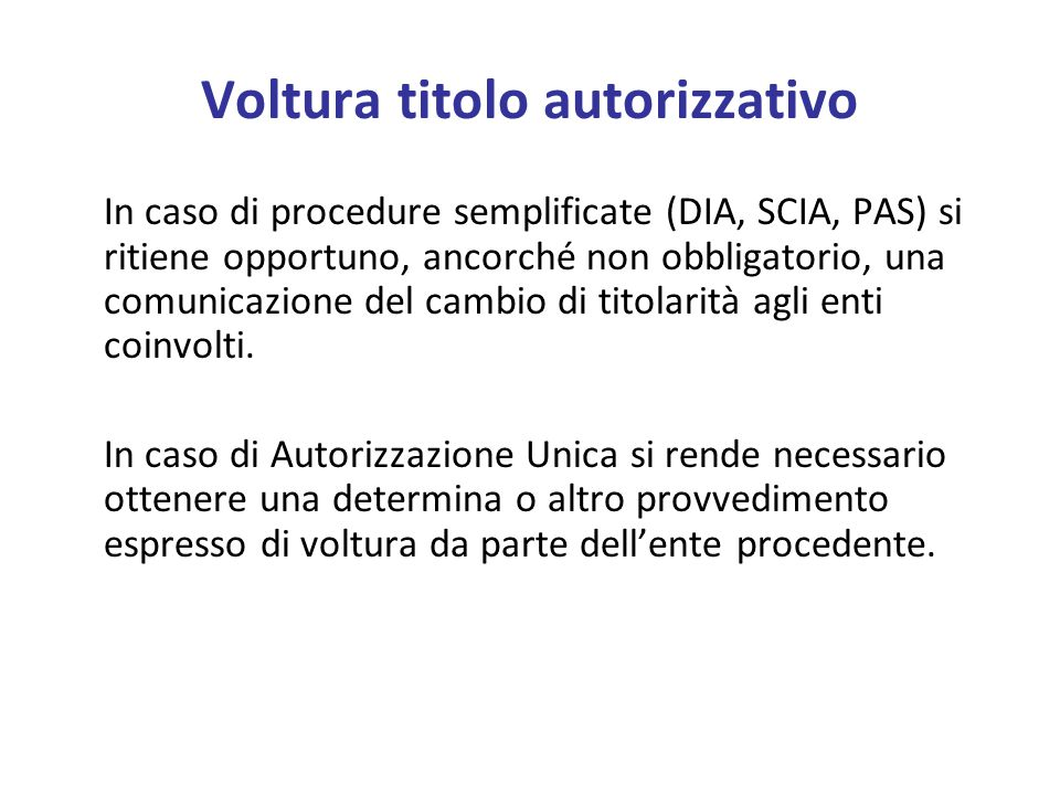Voltura titolo autorizzativo In caso di procedure semplificate (DIA, SCIA, PAS) si ritiene opportuno, ancorché non obbligatorio, una comunicazione del cambio di titolarità agli enti coinvolti.