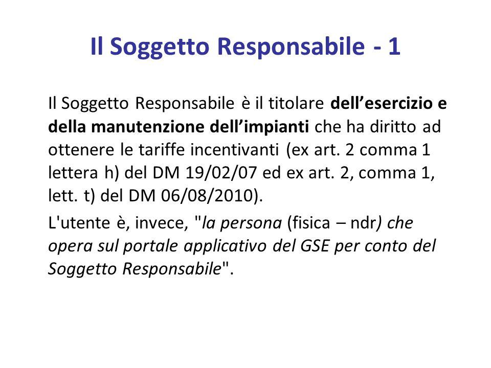 Il Soggetto Responsabile - 1 Il Soggetto Responsabile è il titolare dell'esercizio e della manutenzione dell'impianti che ha diritto ad ottenere le tariffe incentivanti (ex art.