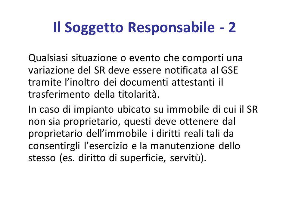 Il Soggetto Responsabile - 2 Qualsiasi situazione o evento che comporti una variazione del SR deve essere notificata al GSE tramite l'inoltro dei documenti attestanti il trasferimento della titolarità.