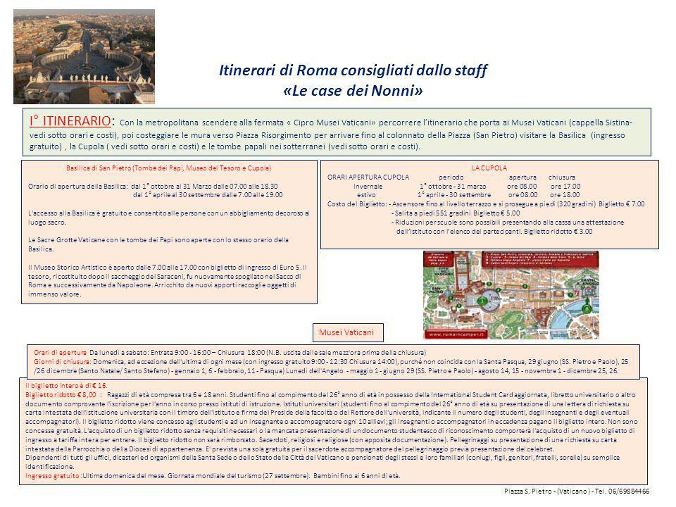 Itinerari di Roma consigliati dallo staff «Le case dei Nonni» I° ITINERARIO: Con la metropolitana scendere alla fermata « Cipro Musei Vaticani» percor