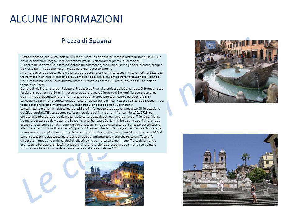 Le case dei nonni ALCUNE INFORMAZIONI Piazza di Spagna, con la scalinata di Trinità dei Monti, è una delle più famose piazze di Roma. Deve il suo nome