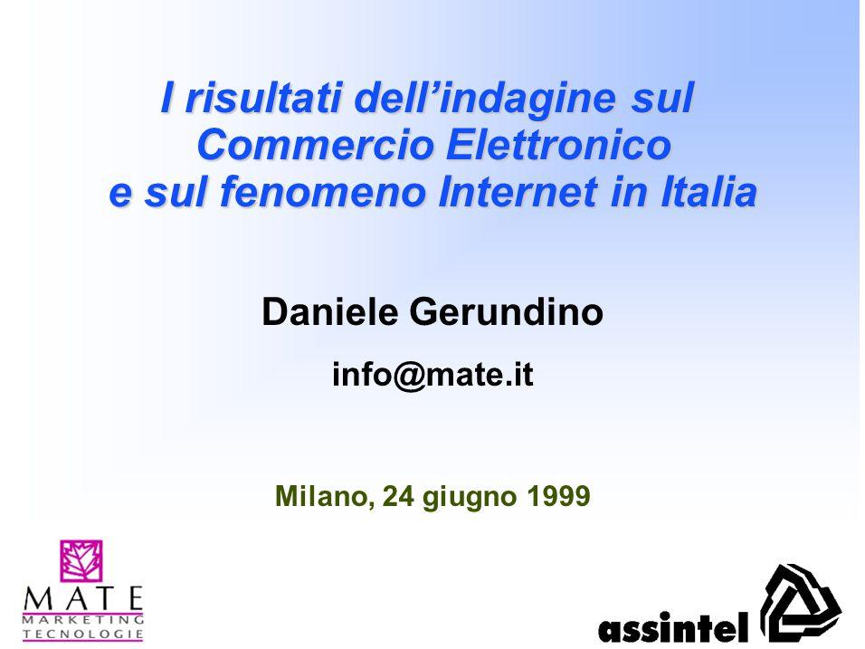I risultati dell'indagine sul Commercio Elettronico e sul fenomeno Internet in Italia Daniele Gerundino info@mate.it Milano, 24 giugno 1999