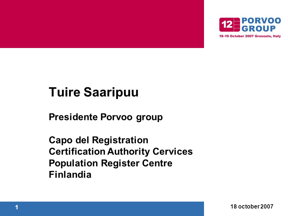 18 october 2007 1 Tuire Saaripuu Presidente Porvoo group Capo del Registration Certification Authority Cervices Population Register Centre Finlandia