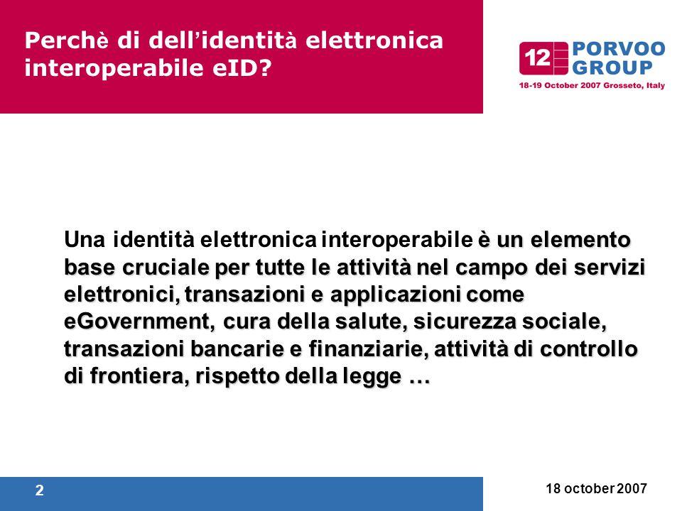 18 october 2007 2 Perch è di dell ' identit à elettronica interoperabile eID.