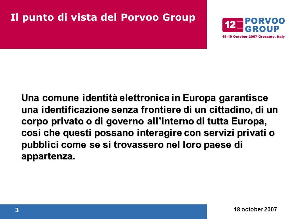 18 october 2007 4 Il punto di vista del Porvoo Group Approssimativamente 120 rappresentative da 15 paesi Europei, Giappone, Stati Uniti, la Commissione Europea e le nazioni Unite, partecipano regolarmente ai Meeting del Porvoo Group.