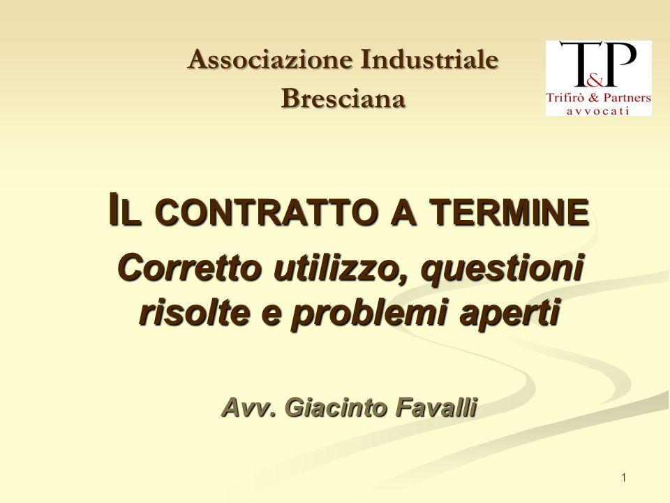 1 I L CONTRATTO A TERMINE Corretto utilizzo, questioni risolte e problemi aperti Avv. Giacinto Favalli Associazione Industriale Bresciana
