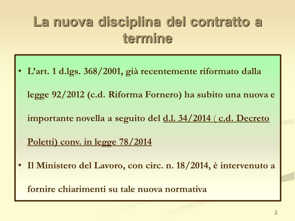 La nuova disciplina del contratto a termine 2 L'art. 1 d.lgs. 368/2001, già recentemente riformato dalla legge 92/2012 (c.d. Riforma Fornero) ha subit