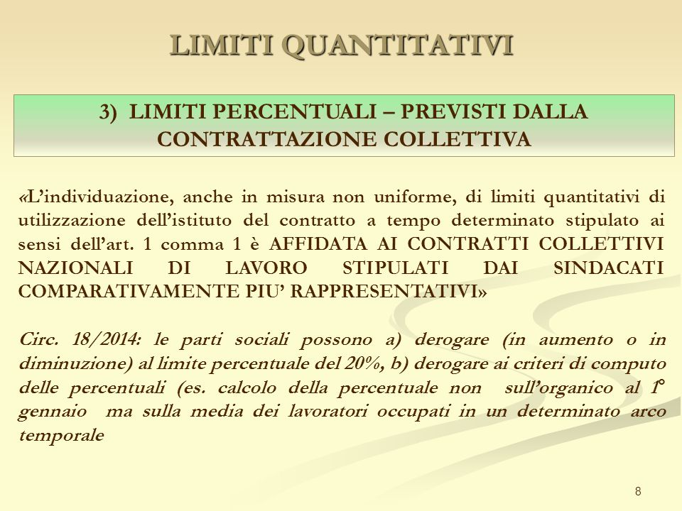 LIMITI QUANTITATIVI 8 3) LIMITI PERCENTUALI – PREVISTI DALLA CONTRATTAZIONE COLLETTIVA «L'individuazione, anche in misura non uniforme, di limiti quan