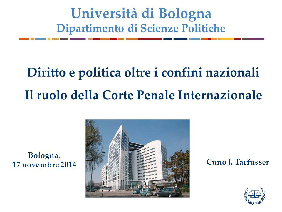 Diritto e politica oltre i confini nazionali Il ruolo della Corte Penale Internazionale Università di Bologna Dipartimento di Scienze Politiche Bologna, 17 novembre 2014 Cuno J.