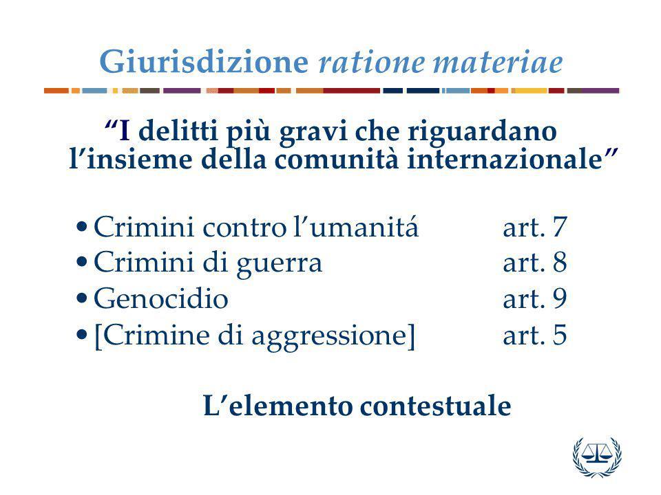 Giurisdizione ratione materiae I delitti più gravi che riguardano l'insieme della comunità internazionale Crimini contro l'umanitáart.