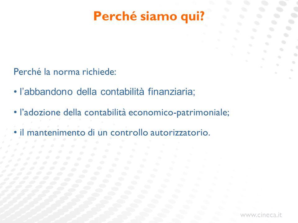 www.cineca.it Perché siamo qui? Perché la norma richiede: l'abbandono della contabilità finanziaria; l'adozione della contabilità economico-patrimonia