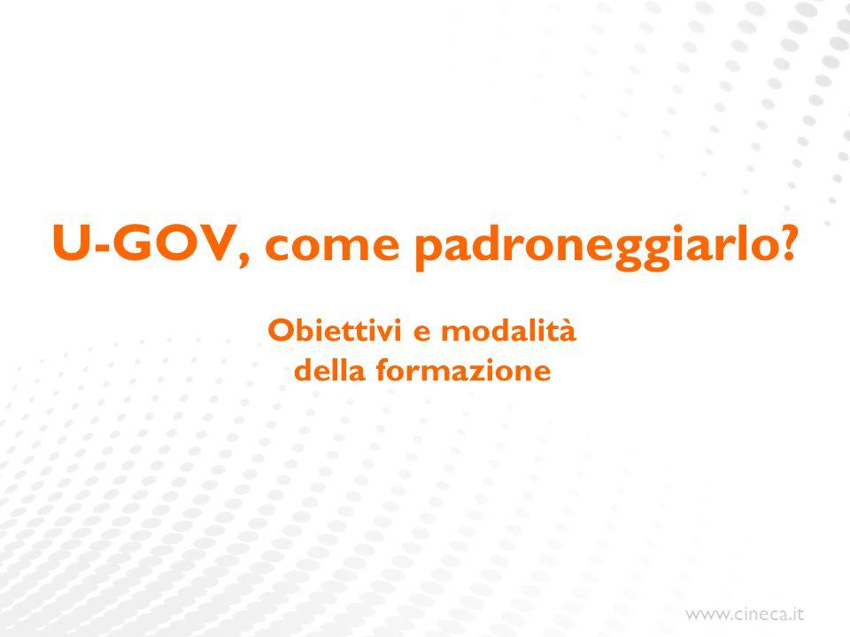 www.cineca.it U-GOV, come padroneggiarlo? Obiettivi e modalità della formazione