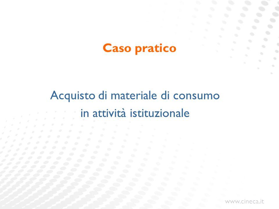 www.cineca.it Caso pratico Acquisto di materiale di consumo in attività istituzionale