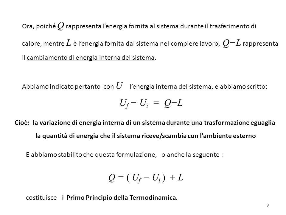 9 Ora, poiché Q rappresenta l'energia fornita al sistema durante il trasferimento di calore, mentre L è l'energia fornita dal sistema nel compiere lavoro, Q−L rappresenta il cambiamento di energia interna del sistema.