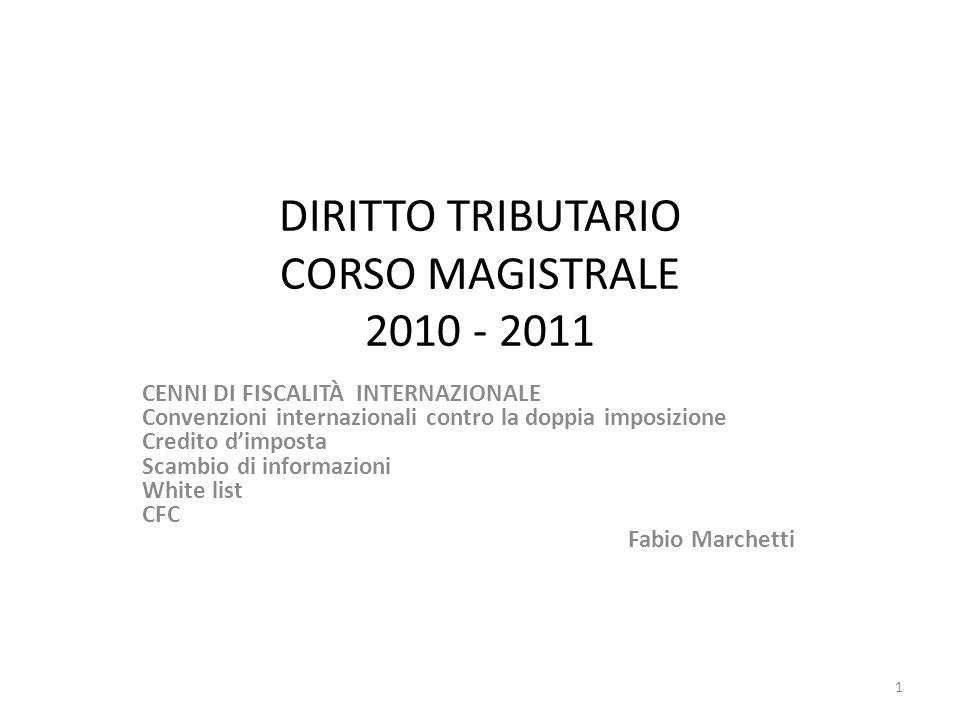 DIRITTO TRIBUTARIO CORSO MAGISTRALE 2010 - 2011 CENNI DI FISCALITÀ INTERNAZIONALE Convenzioni internazionali contro la doppia imposizione Credito d'im