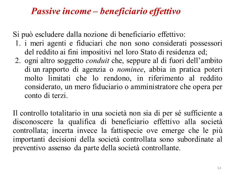 Passive income – beneficiario effettivo Si può escludere dalla nozione di beneficiario effettivo: 1.i meri agenti e fiduciari che non sono considerati