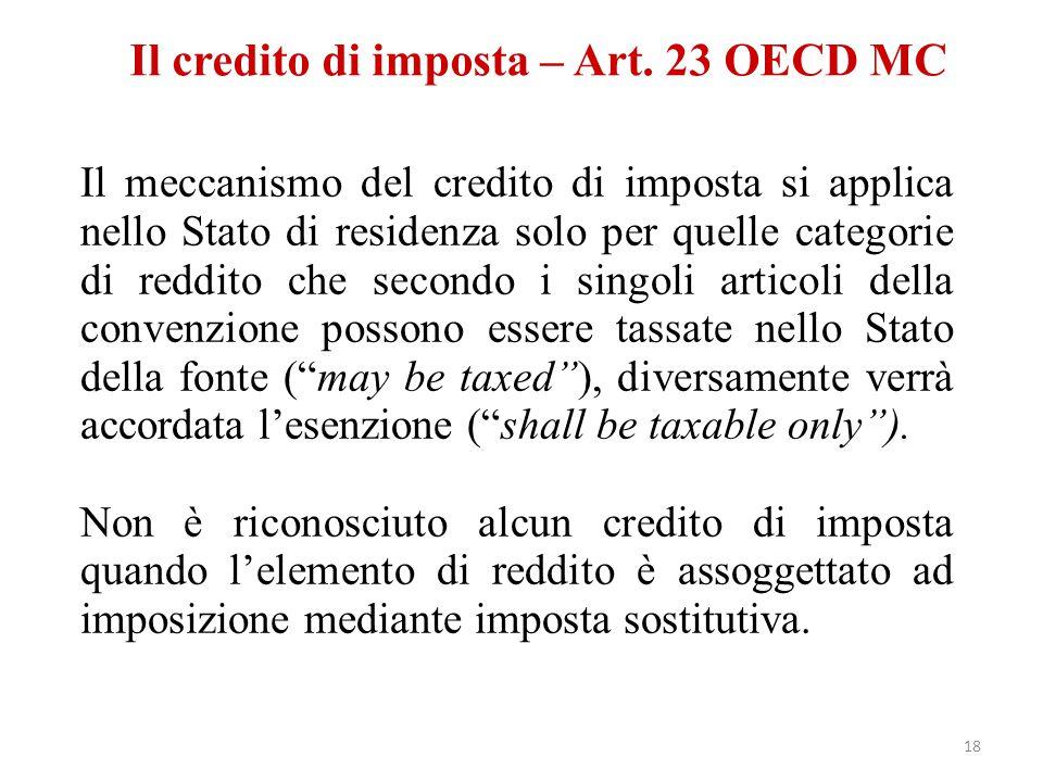 Il credito di imposta – Art. 23 OECD MC Il meccanismo del credito di imposta si applica nello Stato di residenza solo per quelle categorie di reddito