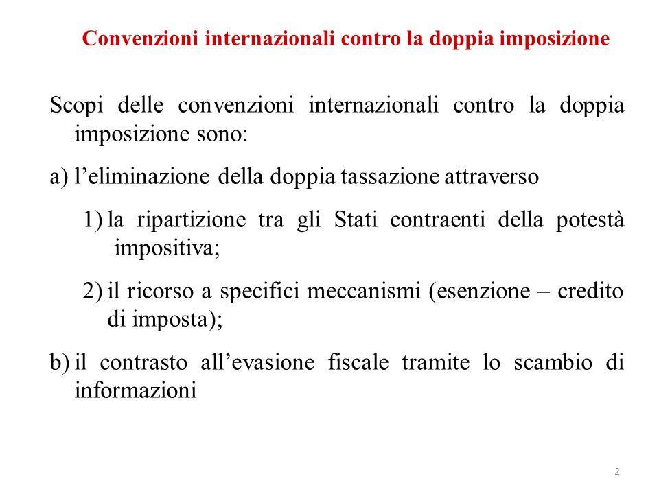 Convenzioni internazionali contro la doppia imposizione Scopi delle convenzioni internazionali contro la doppia imposizione sono: a)l'eliminazione del