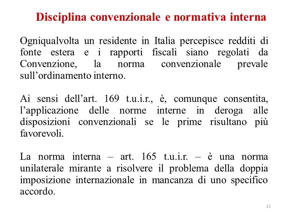 Disciplina convenzionale e normativa interna Ogniqualvolta un residente in Italia percepisce redditi di fonte estera e i rapporti fiscali siano regola