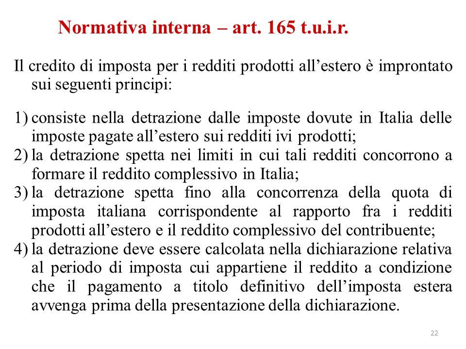 Normativa interna – art. 165 t.u.i.r. Il credito di imposta per i redditi prodotti all'estero è improntato sui seguenti principi: 1)consiste nella det