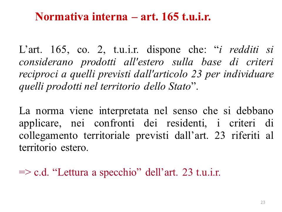 """Normativa interna – art. 165 t.u.i.r. L'art. 165, co. 2, t.u.i.r. dispone che: """"i redditi si considerano prodotti all'estero sulla base di criteri rec"""