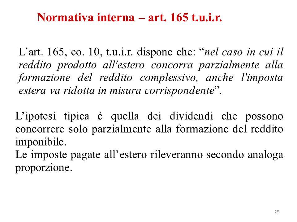 """Normativa interna – art. 165 t.u.i.r. L'art. 165, co. 10, t.u.i.r. dispone che: """"nel caso in cui il reddito prodotto all'estero concorra parzialmente"""